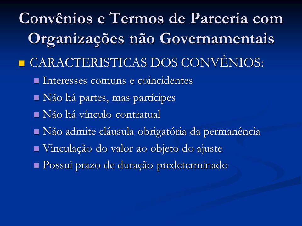 Convênios e Termos de Parceria com Organizações não Governamentais CARACTERISTICAS DOS CONVÊNIOS: CARACTERISTICAS DOS CONVÊNIOS: Interesses comuns e c