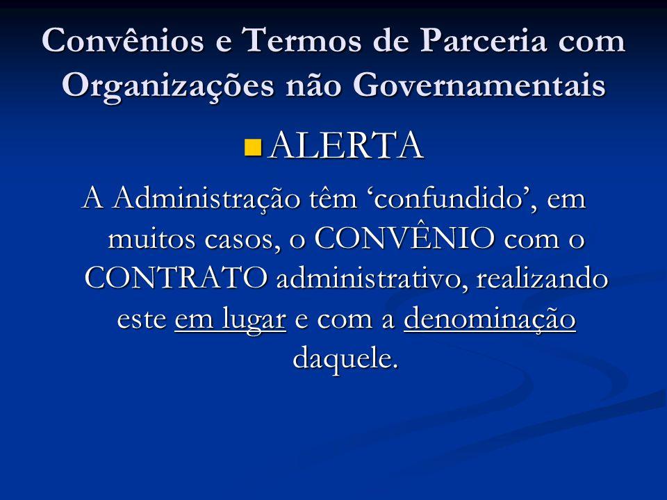 Convênios e Termos de Parceria com Organizações não Governamentais ALERTA ALERTA A Administração têm confundido, em muitos casos, o CONVÊNIO com o CON