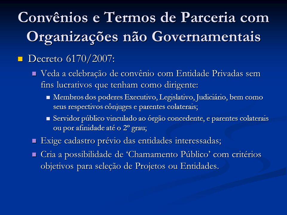 Convênios e Termos de Parceria com Organizações não Governamentais Decreto 6170/2007: Decreto 6170/2007: Veda a celebração de convênio com Entidade Pr