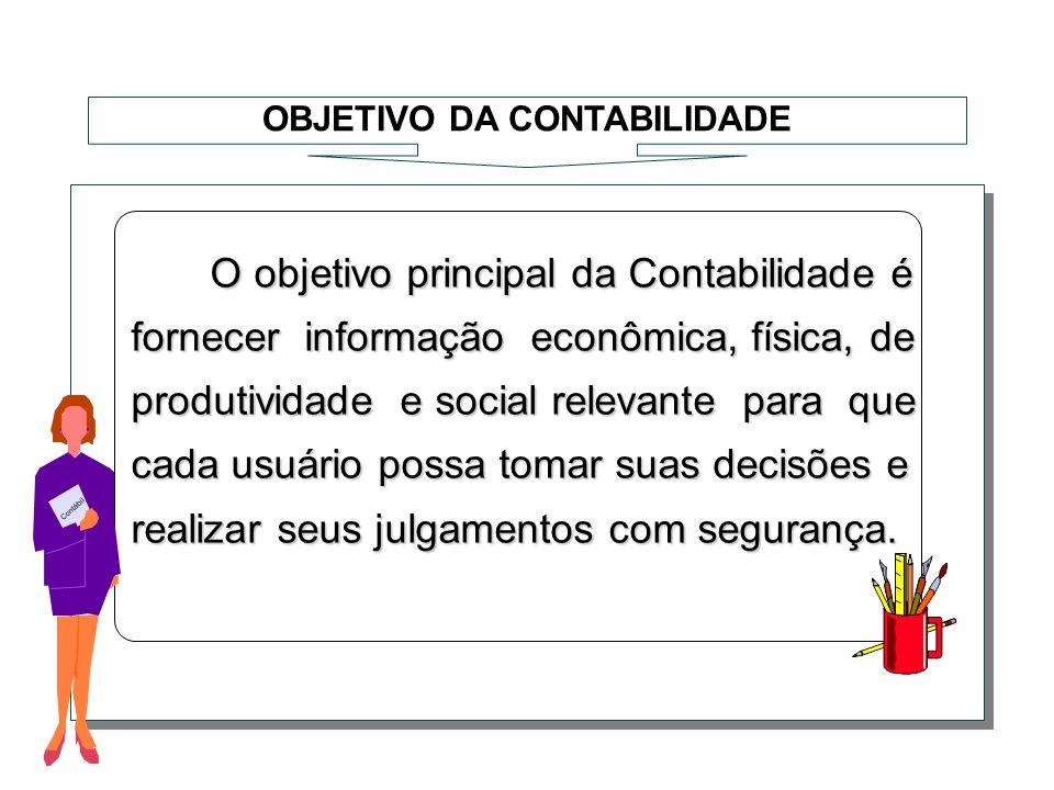 O objetivo principal da Contabilidade é O objetivo principal da Contabilidade é fornecer informação econômica, física, de produtividade e social relev