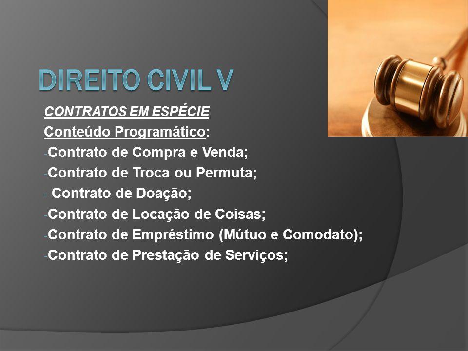CONTRATOS EM ESPÉCIE Conteúdo Programático: - Contrato de Compra e Venda; - Contrato de Troca ou Permuta; - Contrato de Doação; - Contrato de Locação de Coisas; - Contrato de Empréstimo (Mútuo e Comodato); - Contrato de Prestação de Serviços;