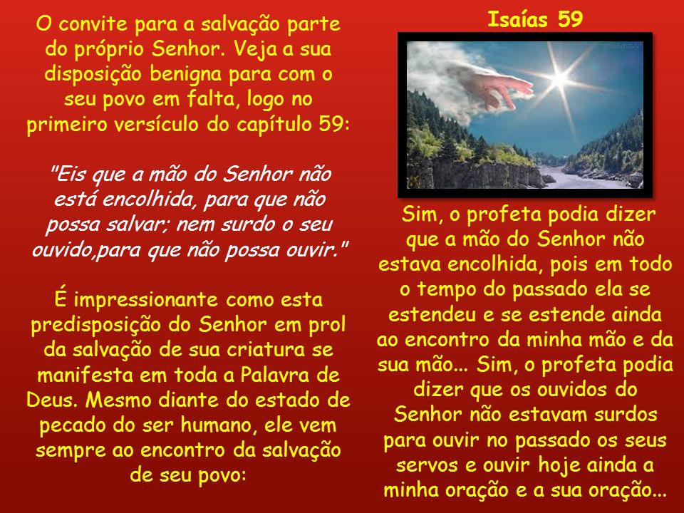 O convite para a salvação parte do próprio Senhor. Veja a sua disposição benigna para com o seu povo em falta, logo no primeiro versículo do capítulo