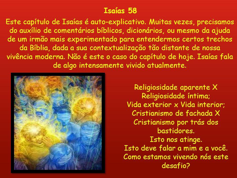 Religiosidade aparente X Religiosidade íntima; Vida exterior x Vida interior; Cristianismo de fachada X Cristianismo por trás dos bastidores. Isto nos