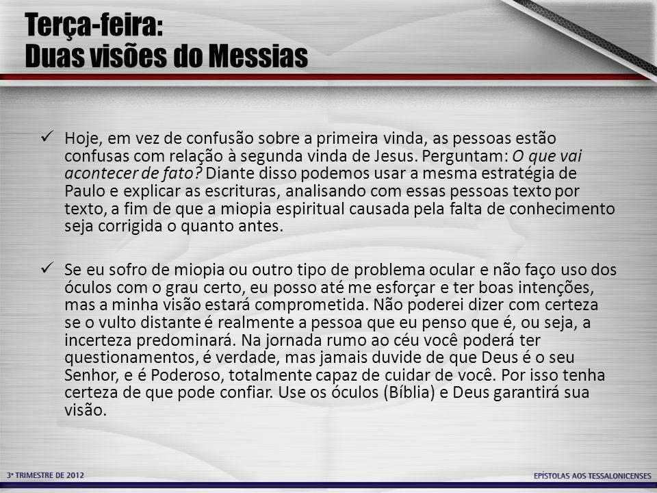 Terça-feira: Duas visões do Messias Hoje, em vez de confusão sobre a primeira vinda, as pessoas estão confusas com relação à segunda vinda de Jesus.