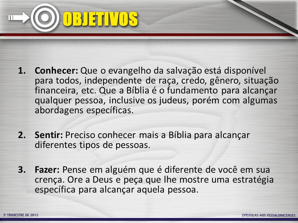 1.Conhecer: Que o evangelho da salvação está disponível para todos, independente de raça, credo, gênero, situação financeira, etc.