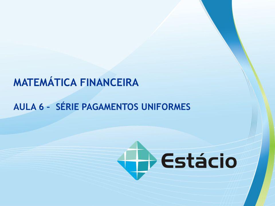 Série de pagamentos uniformes – AULA 06 MATEMÁTICA FINANCEIRA SÉRIES DE PAGAMENTO UNIFORMES Para uma série de pagamentos uniformes (prestação fixa), aplicamos a fórmula: A = P.