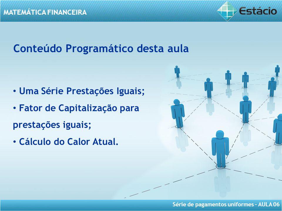Série de pagamentos uniformes – AULA 06 MATEMÁTICA FINANCEIRA O objetivo da série uniforme é obter fatores capazes de realizar a capitalização e o desconto de uma série de prestações iguais.