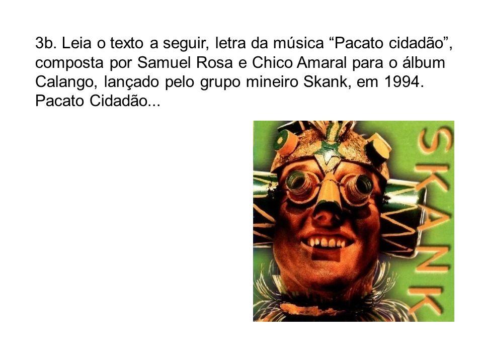 3b. Leia o texto a seguir, letra da música Pacato cidadão, composta por Samuel Rosa e Chico Amaral para o álbum Calango, lançado pelo grupo mineiro Sk