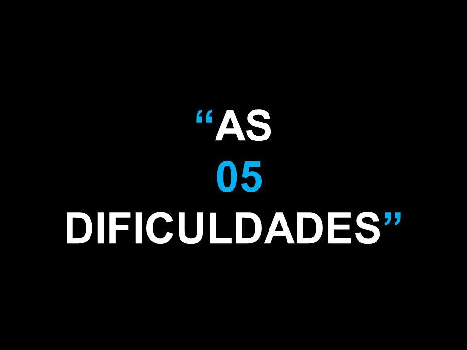 AS 05 DIFICULDADES