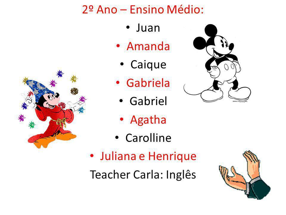 2º Ano – Ensino Médio: Juan Amanda Caique Gabriela Gabriel Agatha Carolline Juliana e Henrique Teacher Carla: Inglês
