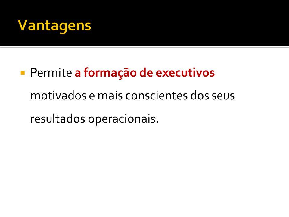 Permite a formação de executivos motivados e mais conscientes dos seus resultados operacionais.