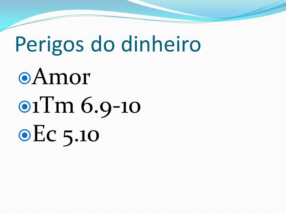 Perigos do dinheiro Amor 1Tm 6.9-10 Ec 5.10