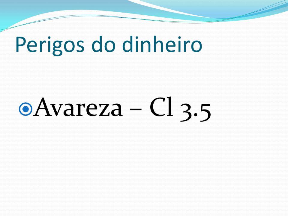 Perigos do dinheiro Avareza – Cl 3.5