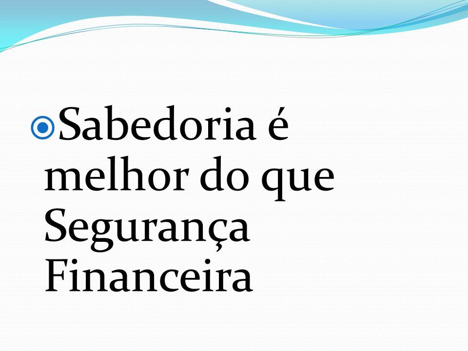 Sabedoria é melhor do que Segurança Financeira