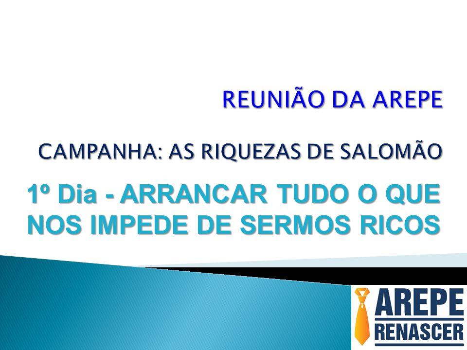 1º Dia - ARRANCAR TUDO O QUE NOS IMPEDE DE SERMOS RICOS