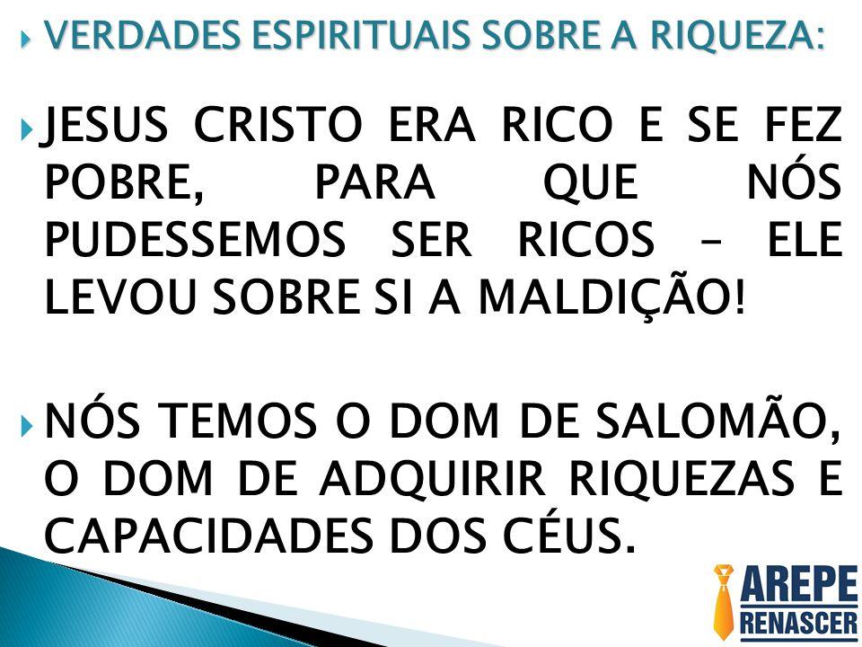 VERDADES ESPIRITUAIS SOBRE A RIQUEZA: VERDADES ESPIRITUAIS SOBRE A RIQUEZA: JESUS CRISTO ERA RICO E SE FEZ POBRE, PARA QUE NÓS PUDESSEMOS SER RICOS –