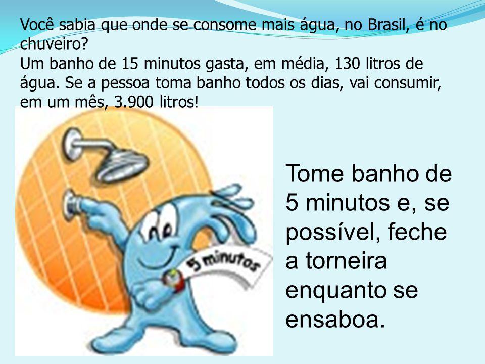 Você sabia que onde se consome mais água, no Brasil, é no chuveiro? Um banho de 15 minutos gasta, em média, 130 litros de água. Se a pessoa toma banho