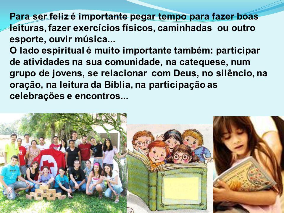 Para ser feliz é importante pegar tempo para fazer boas leituras, fazer exercícios físicos, caminhadas ou outro esporte, ouvir música...