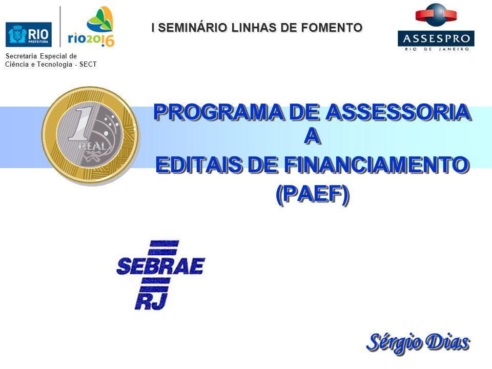 PROGRAMA DE ASSESSORIA A EDITAIS DE FINANCIAMENTO (PAEF) PROGRAMA DE ASSESSORIA A EDITAIS DE FINANCIAMENTO (PAEF) I SEMINÁRIO LINHAS DE FOMENTO Secret
