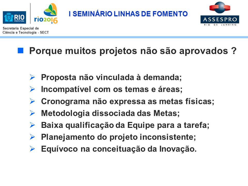 I SEMINÁRIO LINHAS DE FOMENTO Secretaria Especial de Ciência e Tecnologia - SECT Porque muitos projetos não são aprovados ? Proposta não vinculada à d