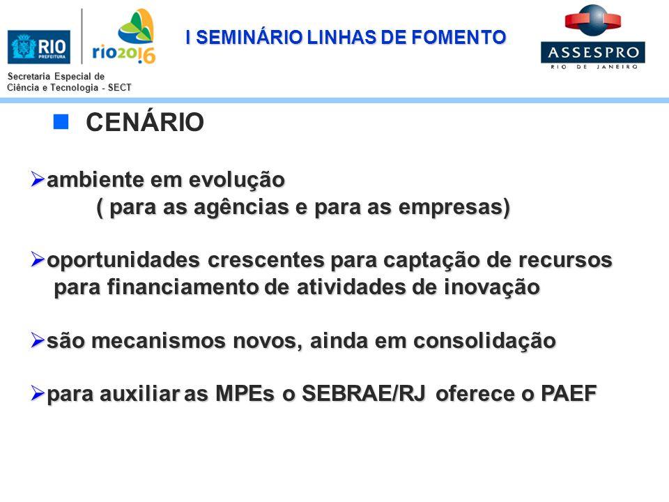 I SEMINÁRIO LINHAS DE FOMENTO Secretaria Especial de Ciência e Tecnologia - SECT CENÁRIO ambiente em evolução ( para as agências e para as empresas) a