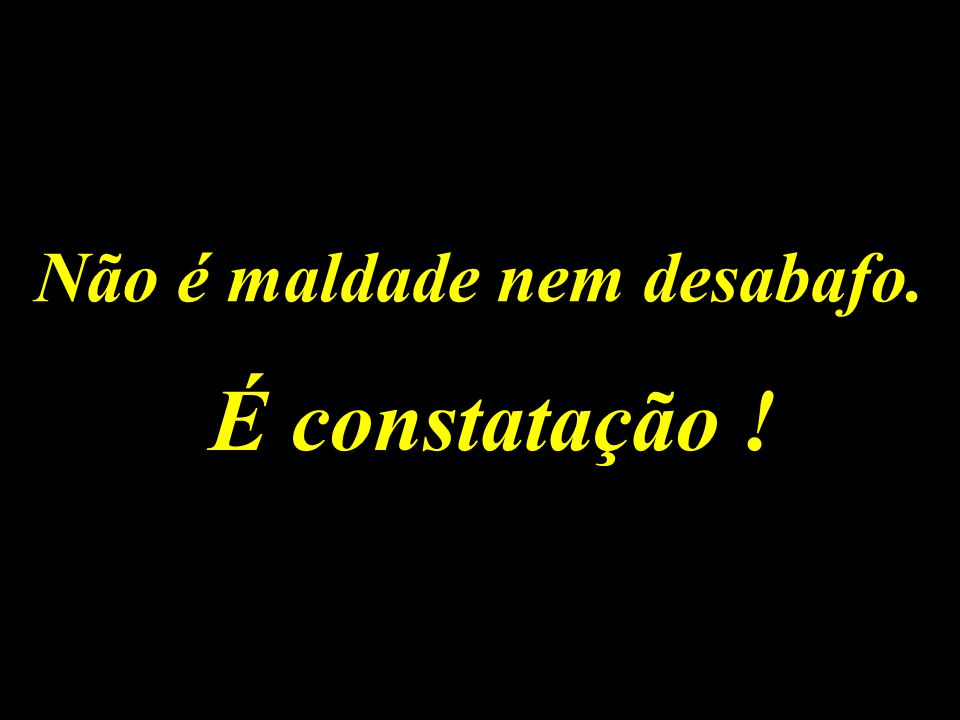 A Rede Globo sabe muito bem disso, os autores das músicas Egüinha Pocotó, O Bonde do Tigrão e assemelhadas, sabem muito bem disso; o Gugu e o Faustão também; os gurus e xamãs da auto-ajuda idem.