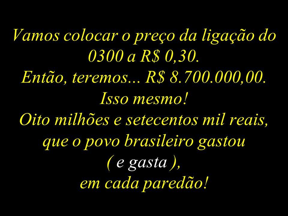 29 milhões de ligações do povo brasileiro votando em algum candidato para ser eliminado do Big Brother.