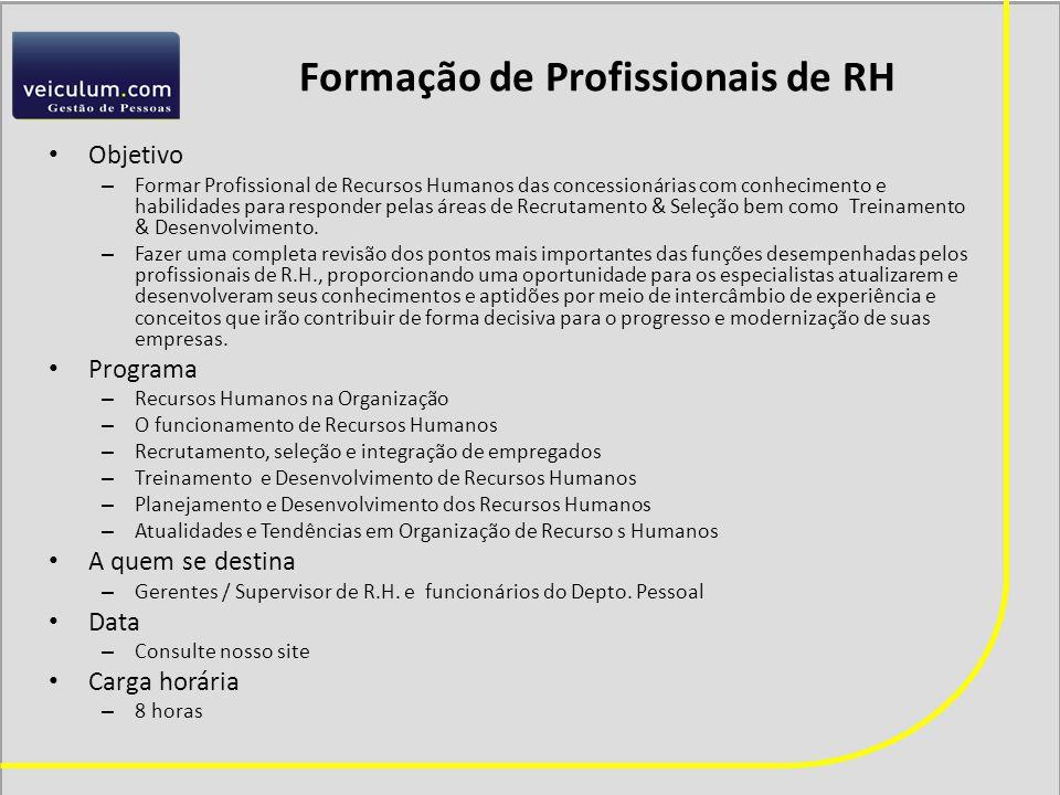 Formação de Profissionais de RH Objetivo – Formar Profissional de Recursos Humanos das concessionárias com conhecimento e habilidades para responder pelas áreas de Recrutamento & Seleção bem como Treinamento & Desenvolvimento.