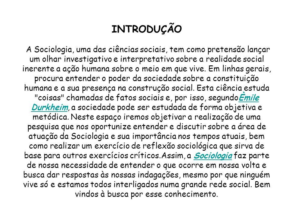 INTRODUÇÃO A Sociologia, uma das ciências sociais, tem como pretensão lançar um olhar investigativo e interpretativo sobre a realidade social inerente