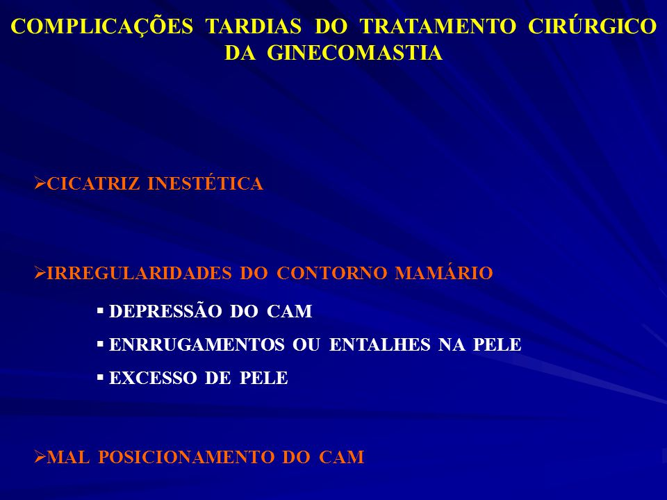 COMPLICAÇÕES TARDIAS DO TRATAMENTO CIRÚRGICO DA GINECOMASTIA CICATRIZ INESTÉTICA IRREGULARIDADES DO CONTORNO MAMÁRIO DEPRESSÃO DO CAM ENRRUGAMENTOS OU