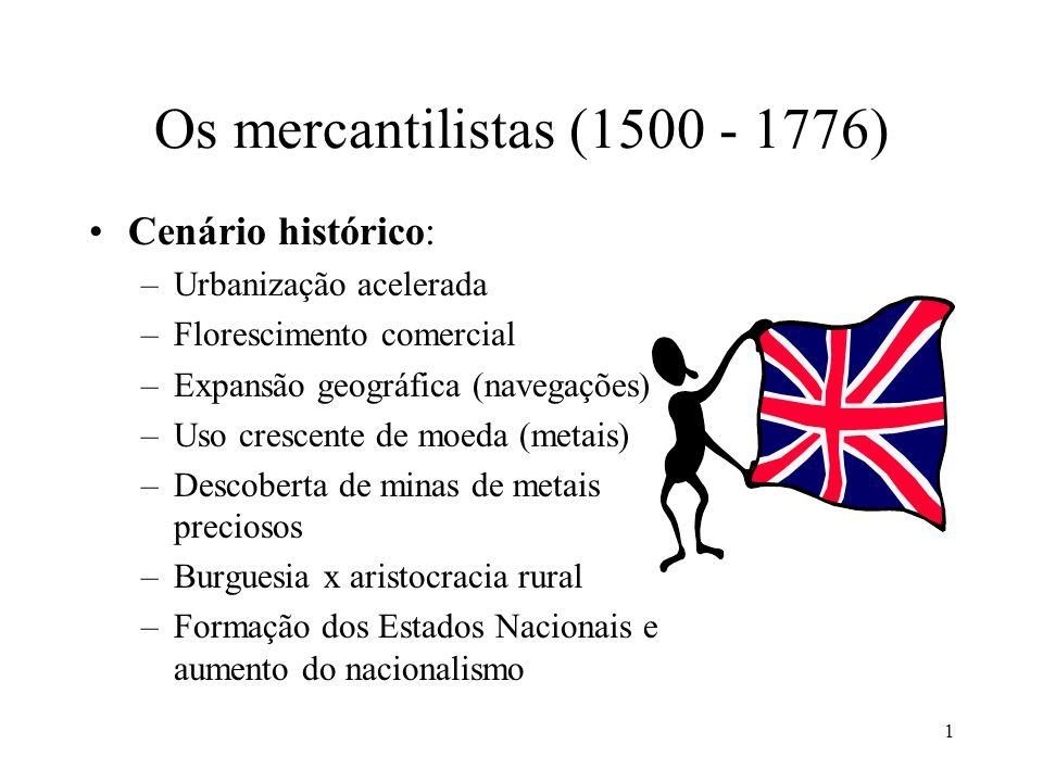 1 Os mercantilistas (1500 - 1776) Cenário histórico: –Urbanização acelerada –Florescimento comercial –Expansão geográfica (navegações) –Uso crescente