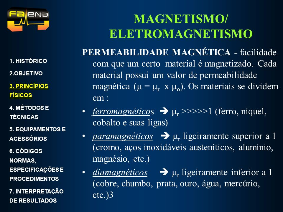 MAGNETISMO/ ELETROMAGNETISMO PERMEABILIDADE MAGNÉTICA - facilidade com que um certo material é magnetizado. Cada material possui um valor de permeabil