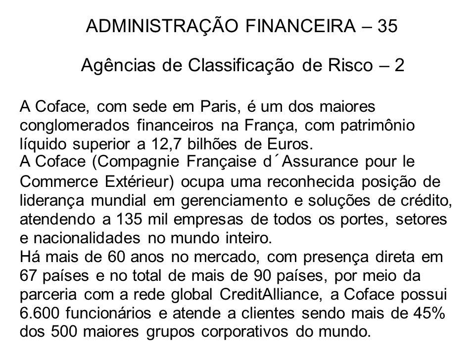ADMINISTRAÇÃO FINANCEIRA – 35 Agências de Classificação de Risco – 2 A Coface, com sede em Paris, é um dos maiores conglomerados financeiros na França