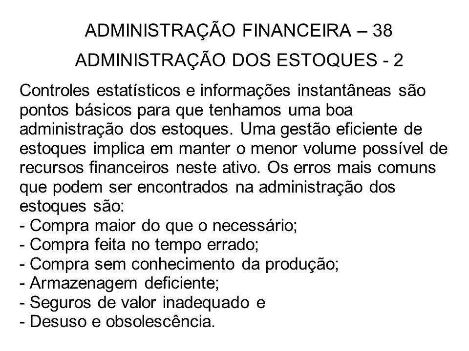ADMINISTRAÇÃO FINANCEIRA – 38 ADMINISTRAÇÃO DOS ESTOQUES - 2 Controles estatísticos e informações instantâneas são pontos básicos para que tenhamos um