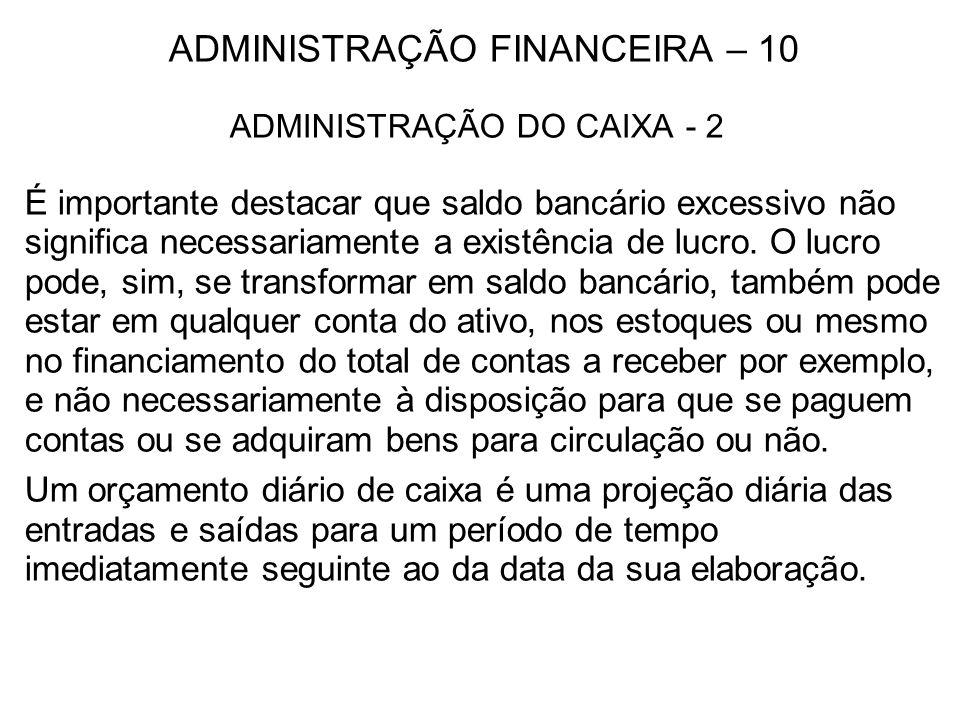 ADMINISTRAÇÃO FINANCEIRA – 10 ADMINISTRAÇÃO DO CAIXA - 2 É importante destacar que saldo bancário excessivo não significa necessariamente a existência