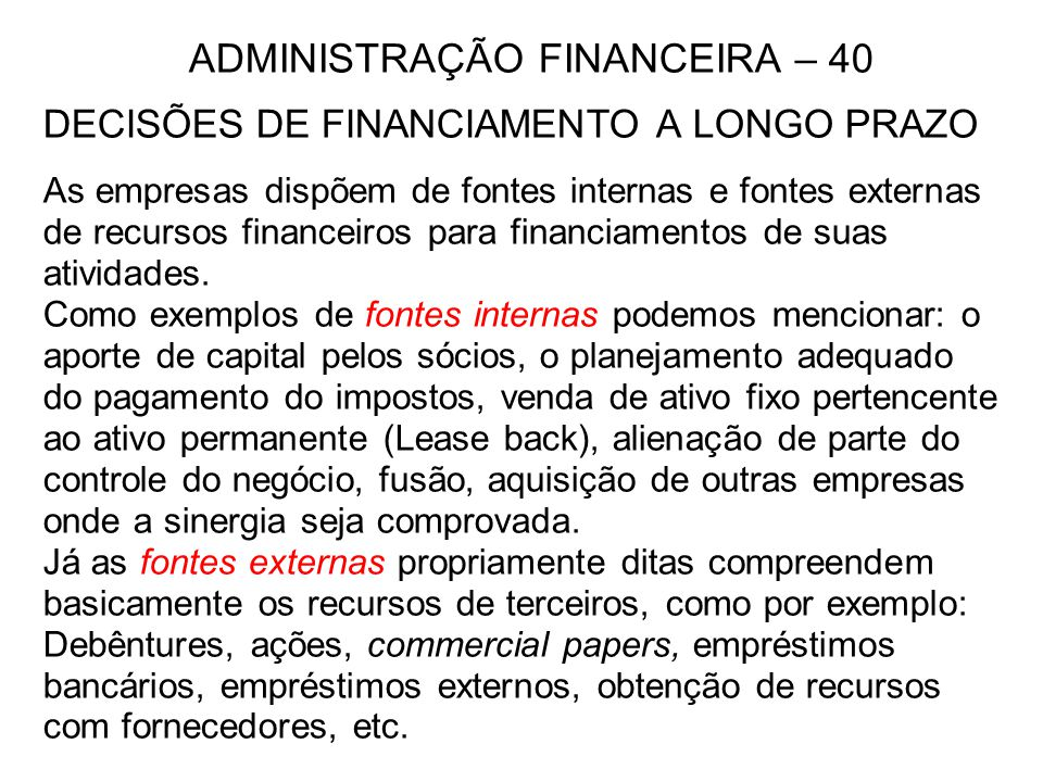 ADMINISTRAÇÃO FINANCEIRA – 40 DECISÕES DE FINANCIAMENTO A LONGO PRAZO As empresas dispõem de fontes internas e fontes externas de recursos financeiros