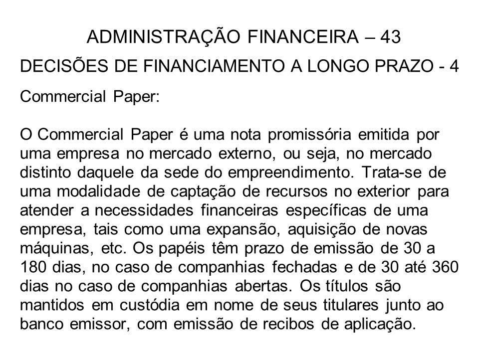 ADMINISTRAÇÃO FINANCEIRA – 43 DECISÕES DE FINANCIAMENTO A LONGO PRAZO - 4 Commercial Paper: O Commercial Paper é uma nota promissória emitida por uma