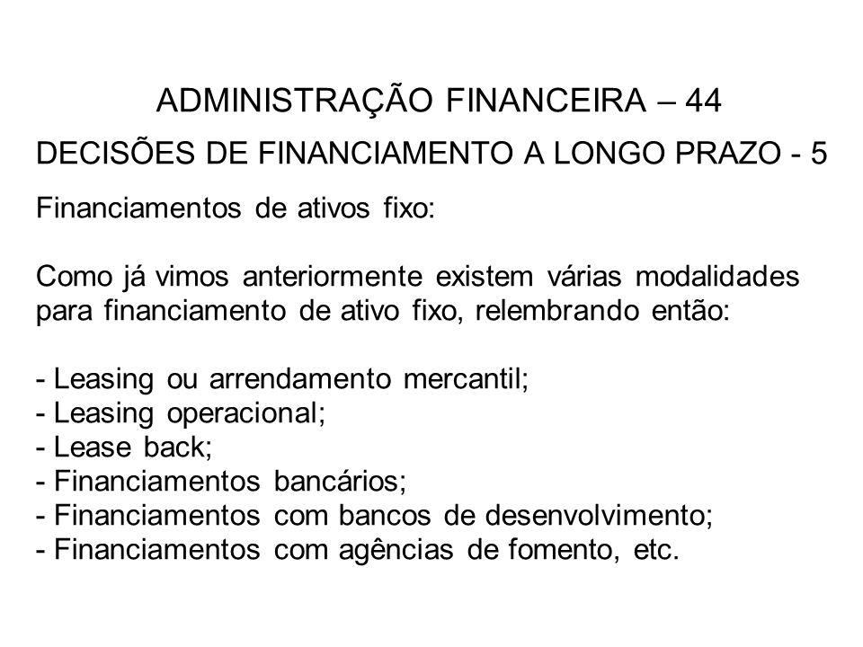 ADMINISTRAÇÃO FINANCEIRA – 44 DECISÕES DE FINANCIAMENTO A LONGO PRAZO - 5 Financiamentos de ativos fixo: Como já vimos anteriormente existem várias mo