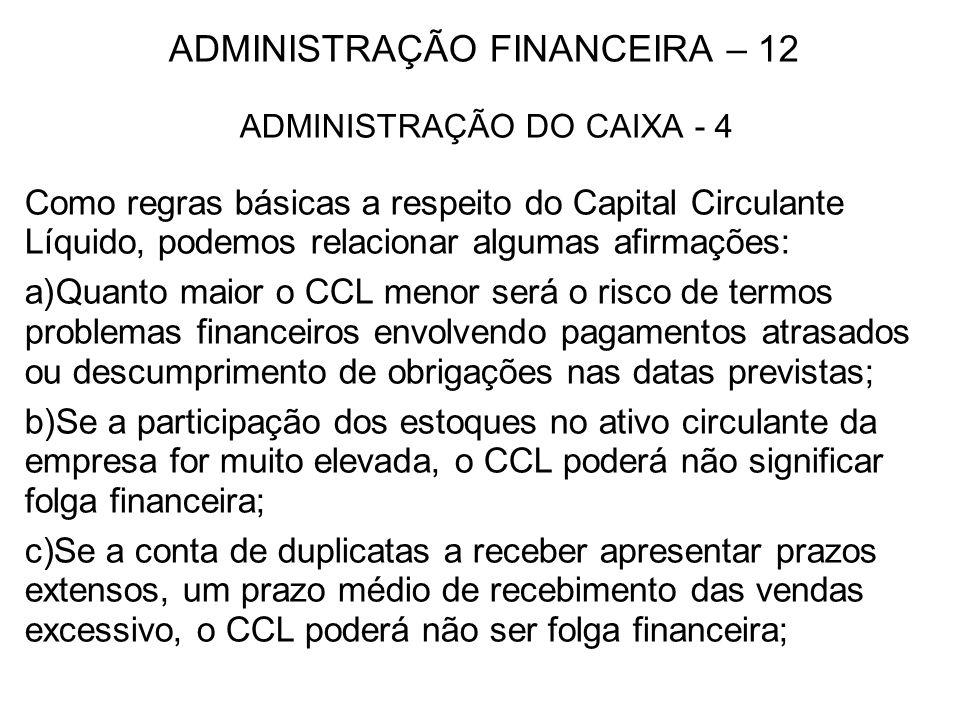 ADMINISTRAÇÃO FINANCEIRA – 12 ADMINISTRAÇÃO DO CAIXA - 4 Como regras básicas a respeito do Capital Circulante Líquido, podemos relacionar algumas afir