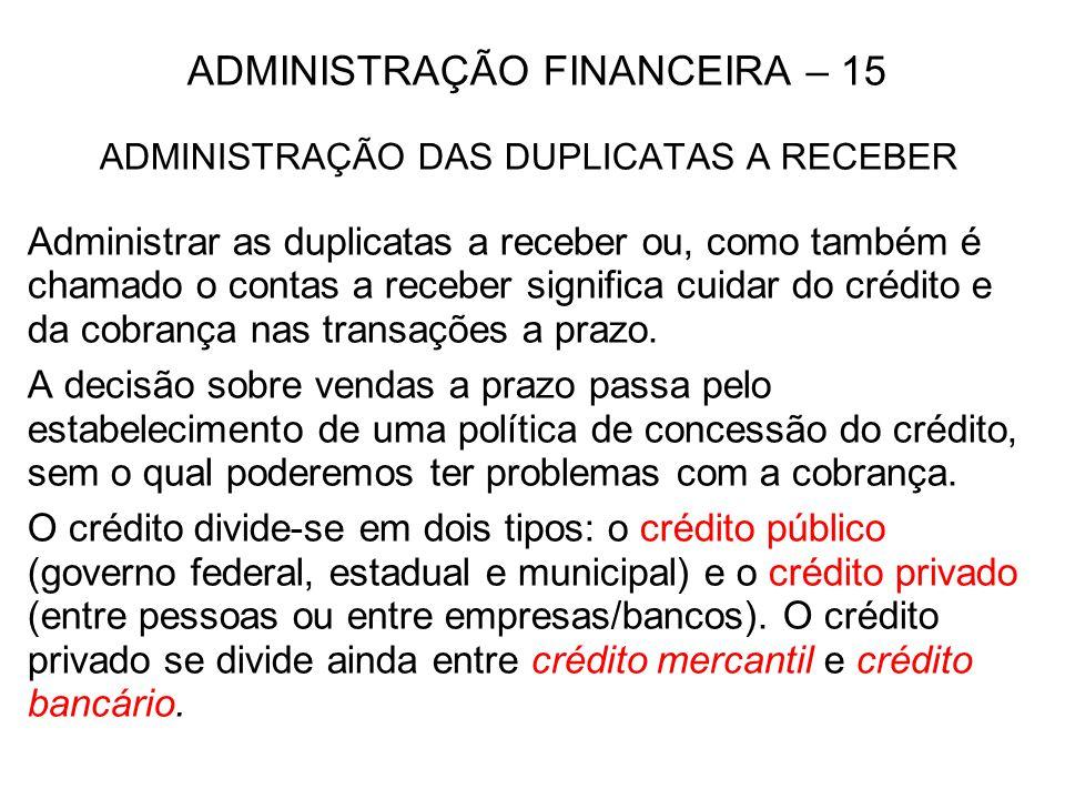 ADMINISTRAÇÃO FINANCEIRA – 16 ADMINISTRAÇÃO DAS DUPLICATAS A RECEBER – 2 O crédito mercantil é a forma mais comum de financiamento a curto prazo, e também é conhecido como crédito comercial.