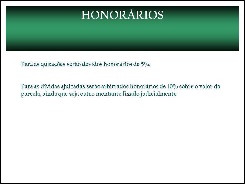 HONORÁRIOS Para as quitações serão devidos honorários de 5%.