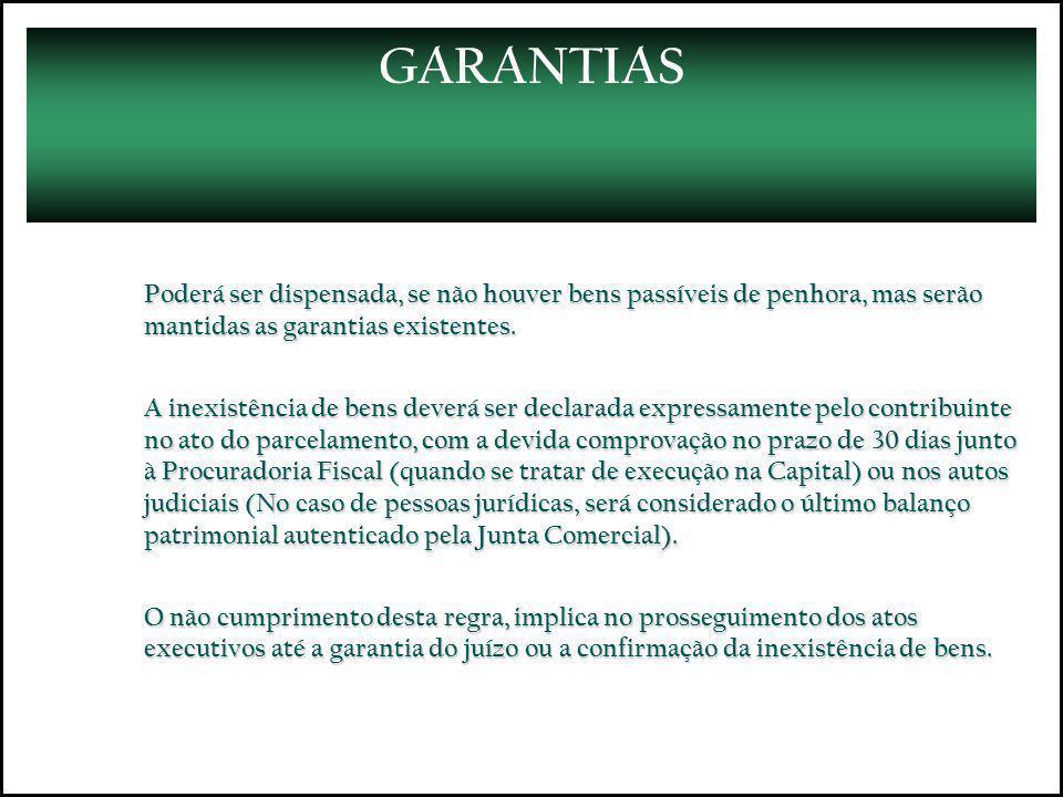 GARANTIAS Poderá ser dispensada, se não houver bens passíveis de penhora, mas serão mantidas as garantias existentes.