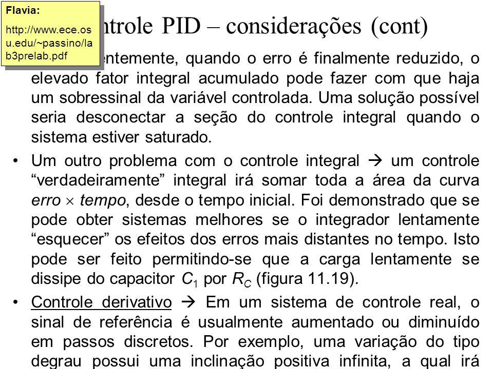 Controle PID – considerações (cont) Conseqüentemente, quando o erro é finalmente reduzido, o elevado fator integral acumulado pode fazer com que haja