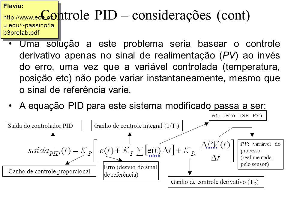 Uma solução a este problema seria basear o controle derivativo apenas no sinal de realimentação (PV) ao invés do erro, uma vez que a variável controla