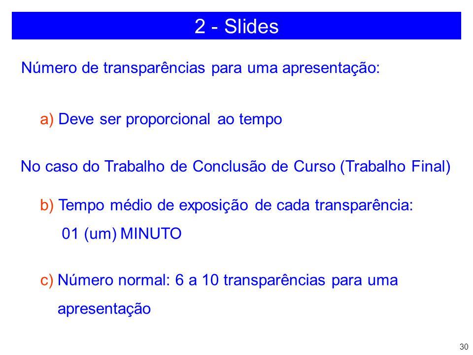 29 2 - Slides a)Quantidade b)Efeitos c)Combinação de cores d)Poluição no slide e)Versão software f)Hardware disponível g)Realização de teste h)Revisão