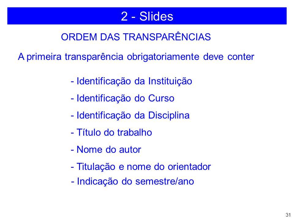 30 c) Número normal: 6 a 10 transparências para uma apresentação Número de transparências para uma apresentação: a) Deve ser proporcional ao tempo b)