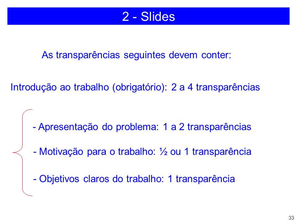 32 ORDEM DAS TRANSPARÊNCIAS A primeira transparência obrigatoriamente deve conter - Título do trabalho - Nome do autor - Titulação e nome do orientado