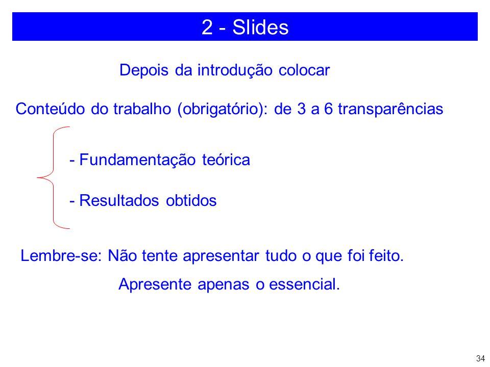 33 As transparências seguintes devem conter: Introdução ao trabalho (obrigatório): 2 a 4 transparências - Apresentação do problema: 1 a 2 transparênci