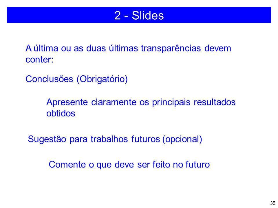 34 Depois da introdução colocar Conteúdo do trabalho (obrigatório): de 3 a 6 transparências - Fundamentação teórica - Resultados obtidos Lembre-se: Nã
