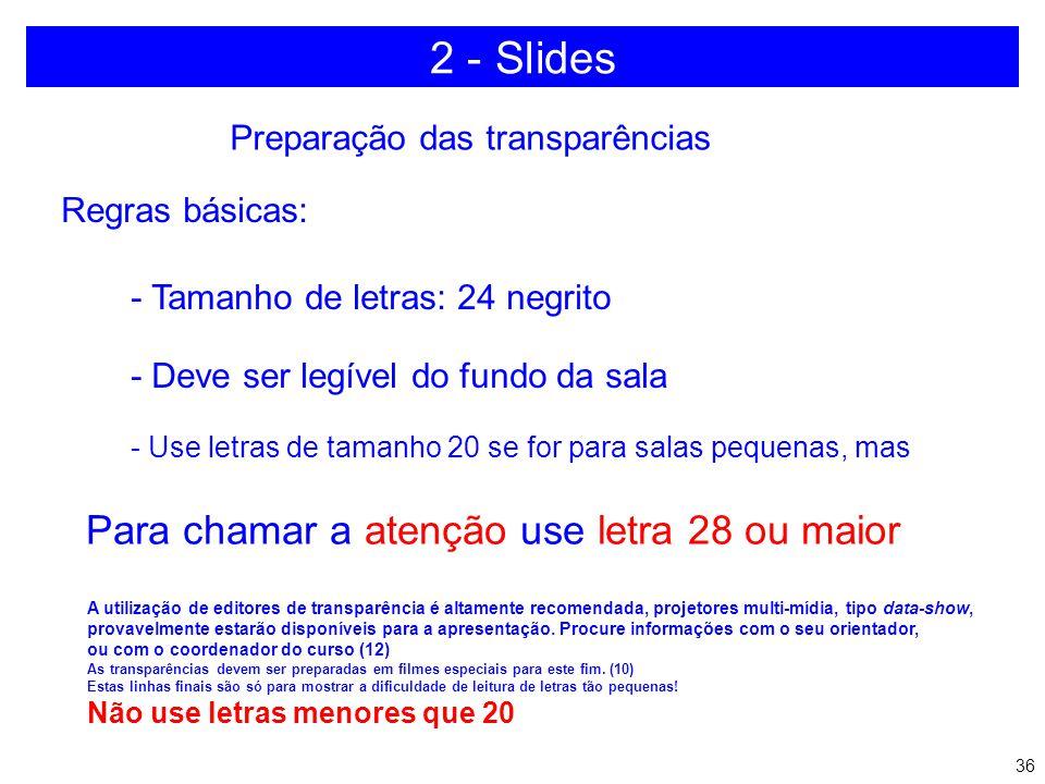 35 A última ou as duas últimas transparências devem conter: Conclusões (Obrigatório) Apresente claramente os principais resultados obtidos Sugestão pa